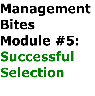 Management  Bites Module #5:  Successful  Selection